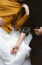 To save a life  by unbaerable
