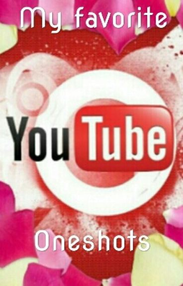 My Favorite Youtuber Oneshots!!