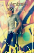 A Amizade Perdida by Cola_Boy