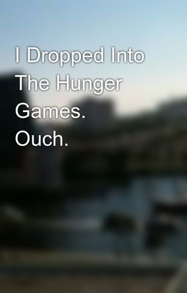 I Dropped Into The Hunger Games. Ouch. by CatWoman13