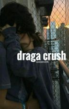 Draga crush by Unicorn154