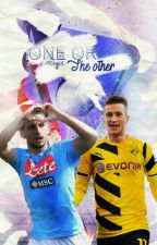 [Dries Mertens] [Marco Reus] . One or the other by Aelyce