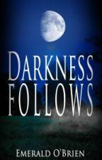 Darkness Follows (Darkness Follows Duet Book 1) by EmeraldOBrien