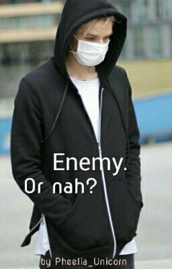 Enemy. Or nah? // Ardy FF