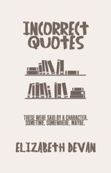 Incorrect Quotes by windswept-