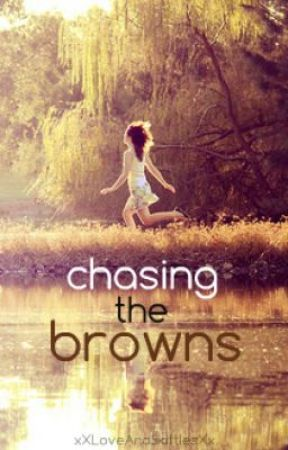 Chasing the Browns by xXLoveAndSkittlesXx