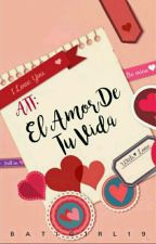 Atte El Amor De Tu Vida by Batigirl19