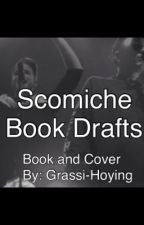 Scomiche Book Drafts/Ideas by Grassi-Hoying