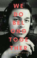 We Do Belong Together (SilentDroidd Fanfic) by trashplaintrash