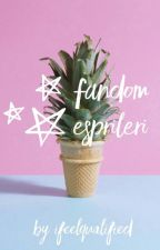 Fandom Esprileri by ifeelqualified