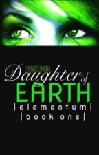 Daughter Of Earth: Elementum Book One by Pangolingirl