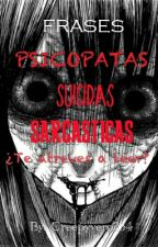 FRASES : PSICÓPATAS, SUICIDAS, SARCÁSTICAS.....¿TE ATREVES A LEER? by BlurryfaceDied24