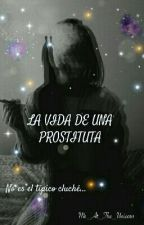 La Vida De Una Prostituta (PAUSADA) by Me_At_The_Unicorn