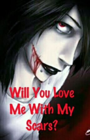 Love Me With My Scars (Jeff The Killer x Reader) by ForeverAGhost2001