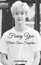 Fixing You ~ Mark Tuan Fanfiction by mrstuanhong