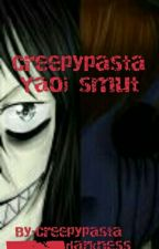Creepypasta Yaoi Smut by Creepypasta_darkness