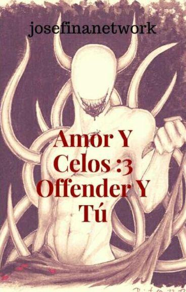 Amor Y Celos :3 Offender Y Tu
