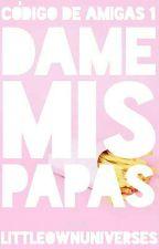 ¡Dame mis papas! [TERMINADA] [CDA #1] by LocaPorLosGatosh