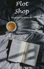 Plot Shop by bisexual-bookworm