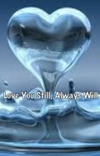 Love You Still, Always Will by DevastatingDiva