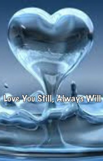 Love You Still, Always Will