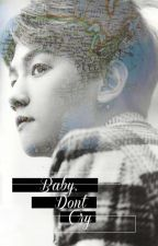 Baby Don't Cry [ ft. baekhyun and polar light ] [ completed ] by xehuna