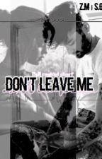 don't leave me;  Z.M  S.G  by RaghadMohamed