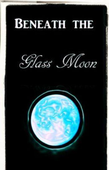 Beneath the Glass Moon