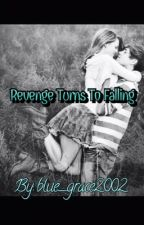 Revenge Turns To Falling by blue_grace2002