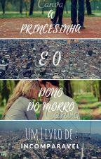 A Princesinha e o Dono do Morro by _IncOmPaRaVeL_