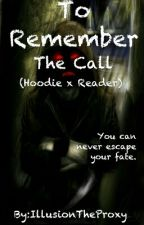 To Remember 2 : The Call ( Hoodie X Reader ) BOOK 2 by IllusionTheProxy