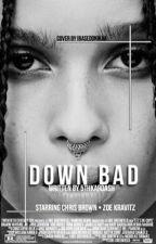 Down Bad. by 5thkardash