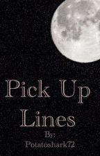 Pick Up lines by Potatoshark72