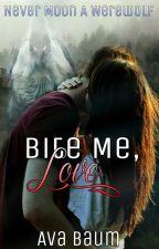 Bite Me, Love. (COMPLETED) by Baum64y67