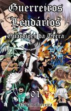 Guerreiros Lendários: Guardiões da Terra (Vol. 1) by Nilan_17_Lendario