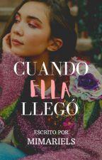 Cuando Ella Llegó by mimariels