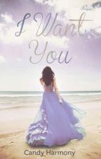 I Want You- Livro 2 ( EDITANDO) by candyharmony