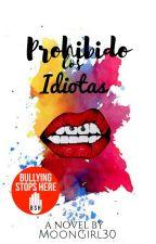 PROHIBIDO LOS IDIOTAS  by MOONGIRL30