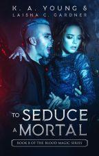 To Seduce a Mortal |18+ |Book 6|✔ by SerenityR0se