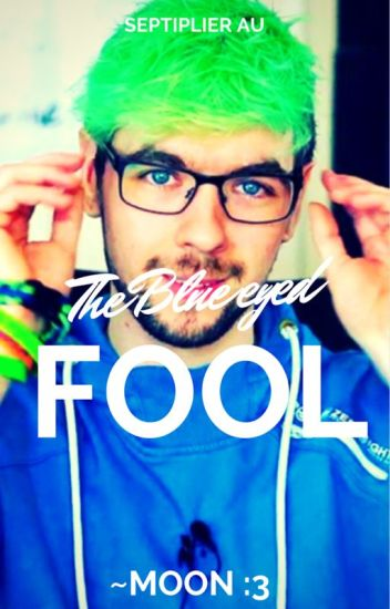 The Blue Eyed Fool || Septiplier AU ON HIATUS