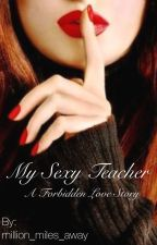 My Sexy Teacher, A Forbidden Love Story | Completed by million_miles_away
