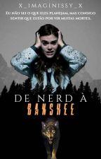 De Nerd à Banshee  by HazzaStyles_sweet