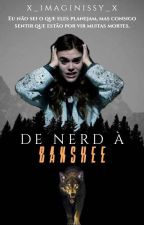 De Nerd à Banshee  by x_imaginissy_x