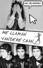 Me llaman Yandere Chan by IngridForevah