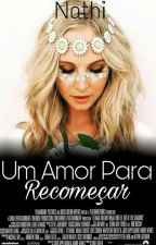 Um Amor Para Recomeçar by unycwrnio_