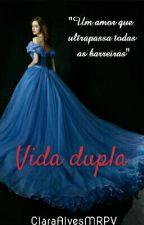 Vida dupla: Um amor que ultrapassa todas as barreiras by ClaraAlvesMRPV
