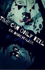 Time Can Only Tell by DisneyFaller