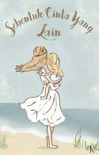 Sebentuk Cinta yang Lain by knnthy