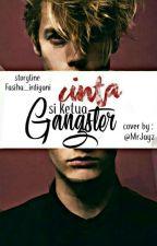 Cinta Si Ketua Gangster by fasiha_irdiyani