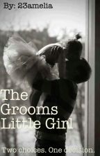 The Grooms Little Girl - Book 2  by 23amelia